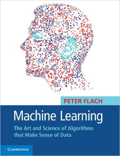 Machine Learning: The Art and Science of Algorithms that Make Sense of Data 1st Edition