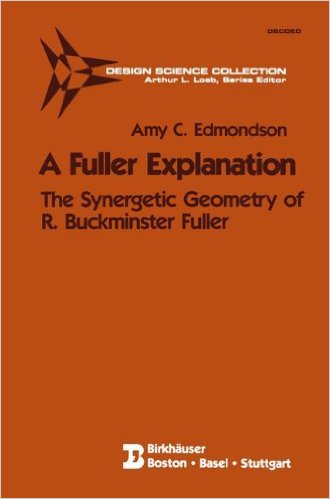 A Fuller Explanation: The Synergetic Geometry of R. Buckminster Fuller (Design Science Collection)